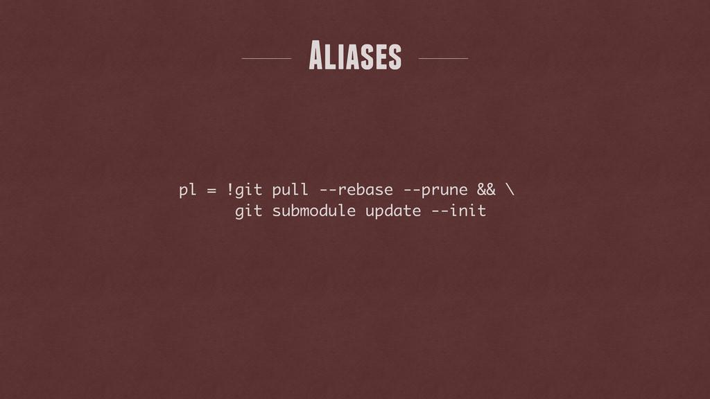 pl = !git pull --rebase --prune && \ git submod...
