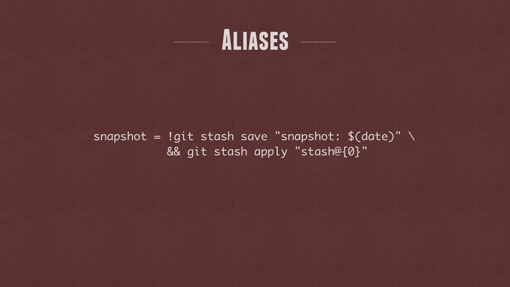 """snapshot = !git stash save """"snapshot: $(date)"""" ..."""