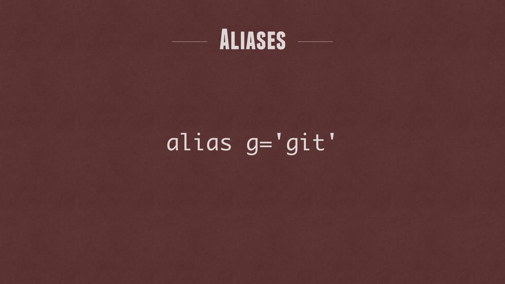 Aliases alias g='git'
