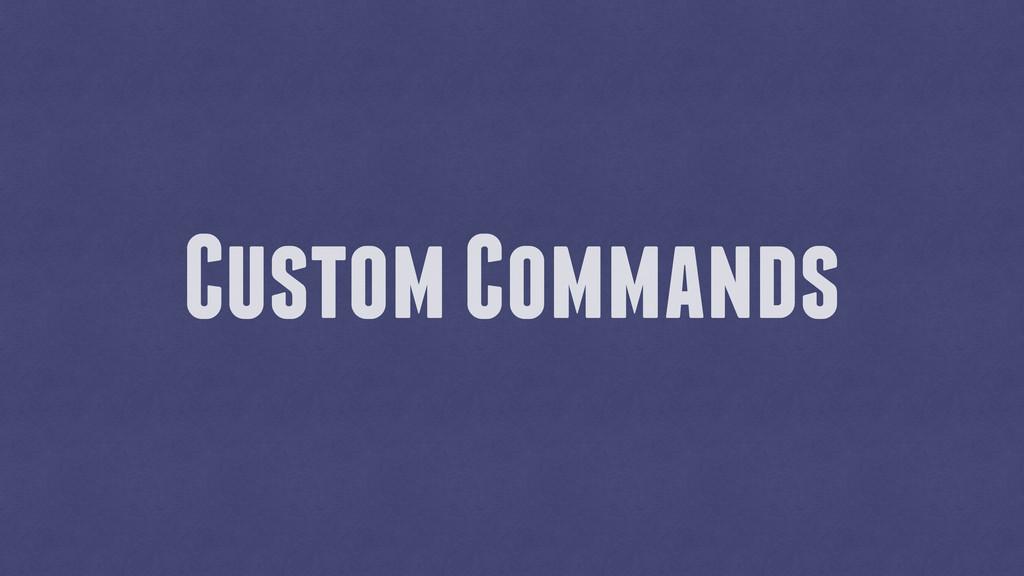Custom Commands