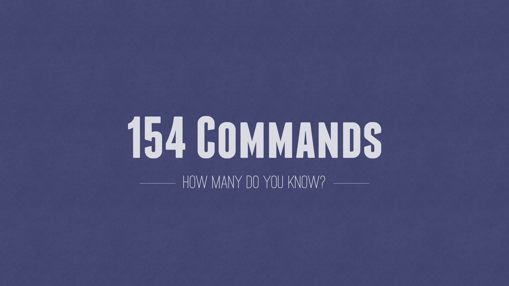 154 Commands how many do you know?