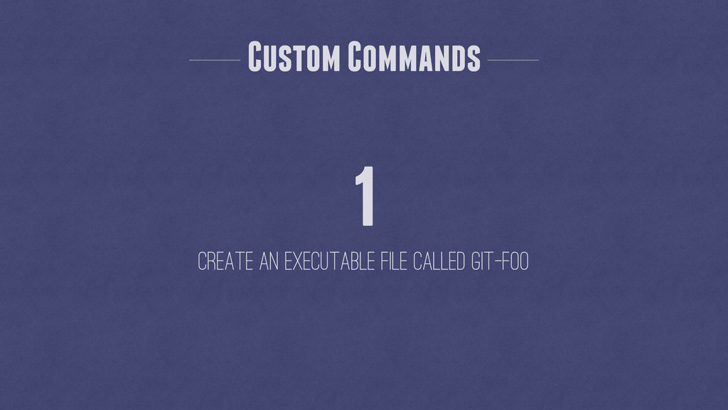 Custom Commands 1 Create an executable file cal...