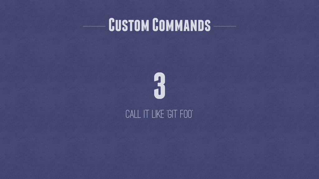 Custom Commands 3 Call it like `git foo`