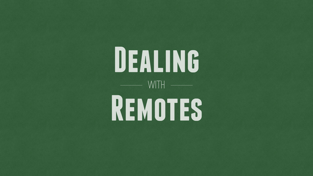 Dealing Remotes with