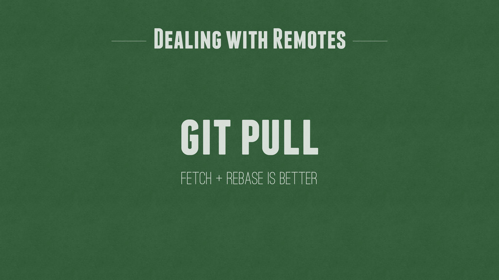 git pull fetch + rebase is better Dealing with ...