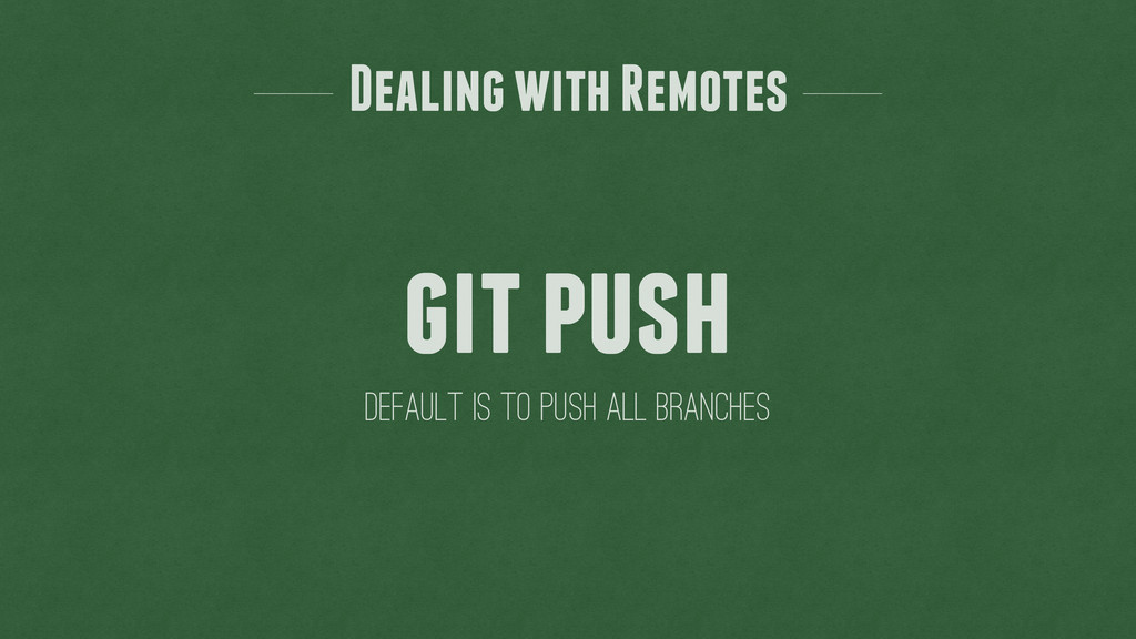git push default is to push all branches Dealin...