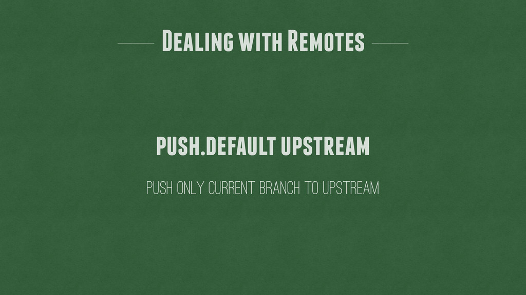 Dealing with Remotes Push only current branch t...