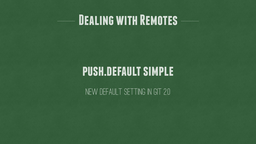 Dealing with Remotes new default setting in git...