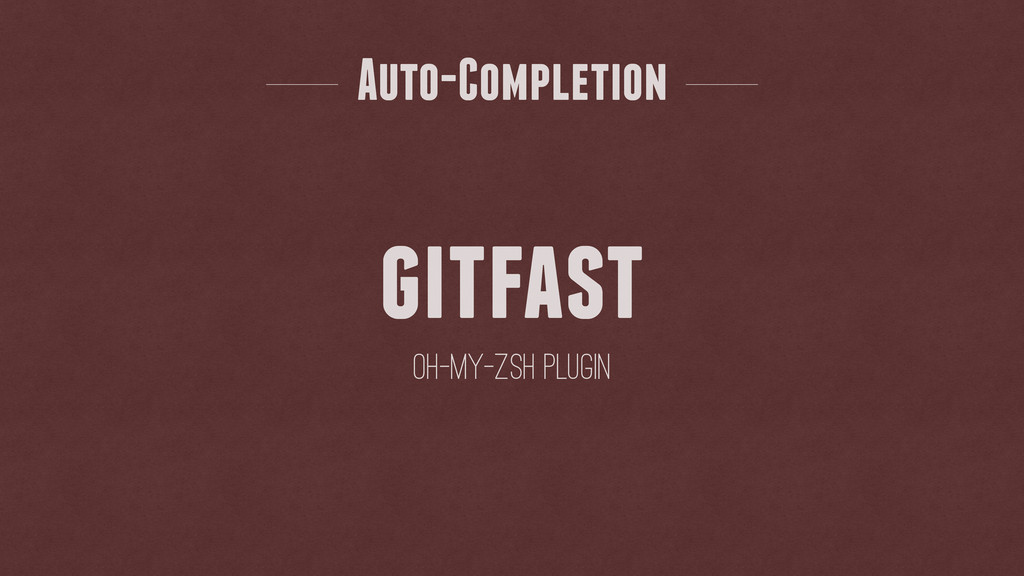 oh-my-zsh plugin Auto-Completion gitfast