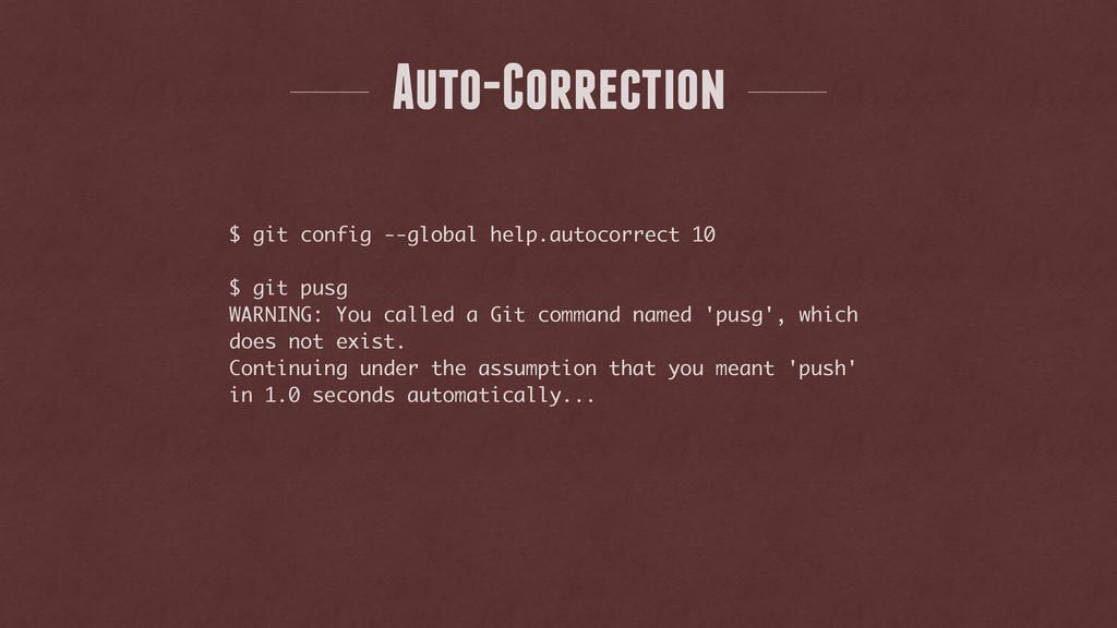 Auto-Correction $ git config --global help.auto...