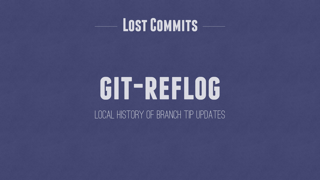 local history of branch tip updates Lost Commit...