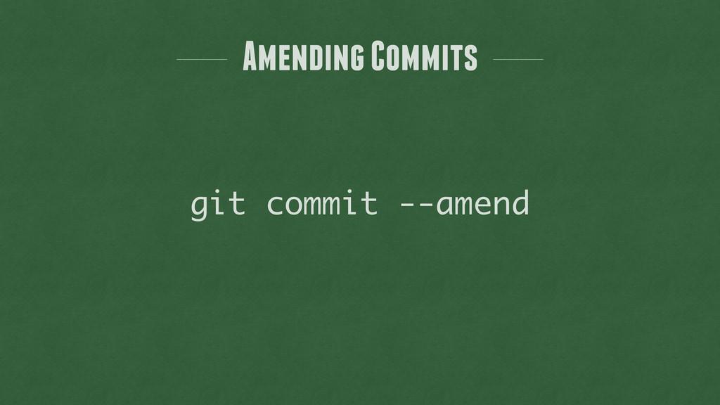 Amending Commits git commit --amend