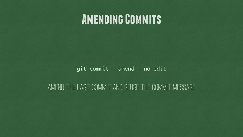 Amending Commits git commit --amend --no-edit a...