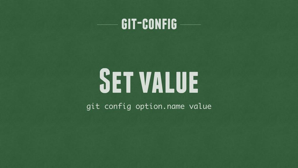 git-config git config option.name value Set val...
