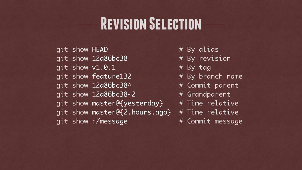 Revision Selection git show HEAD # By alias git...