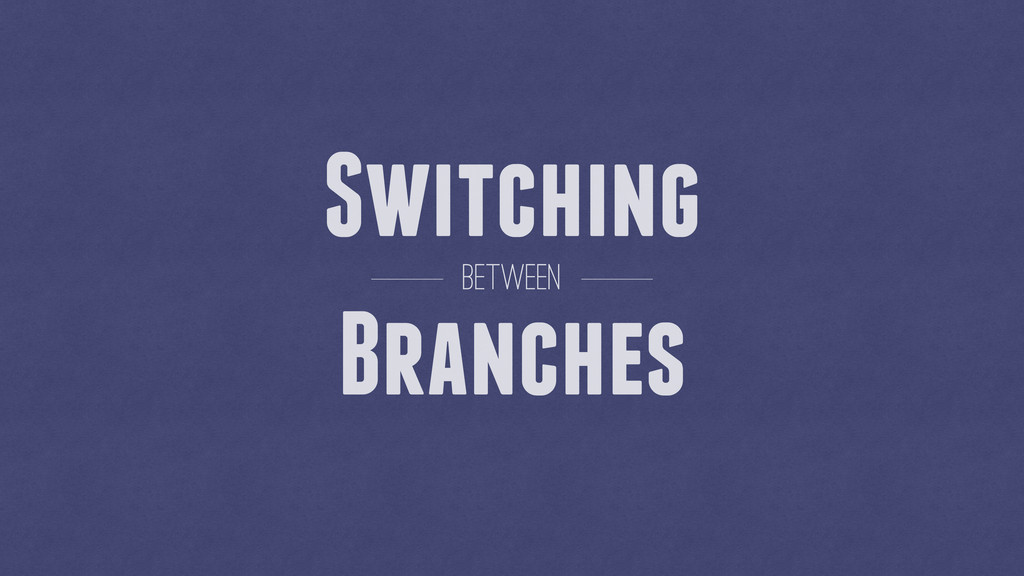 Switching Branches between