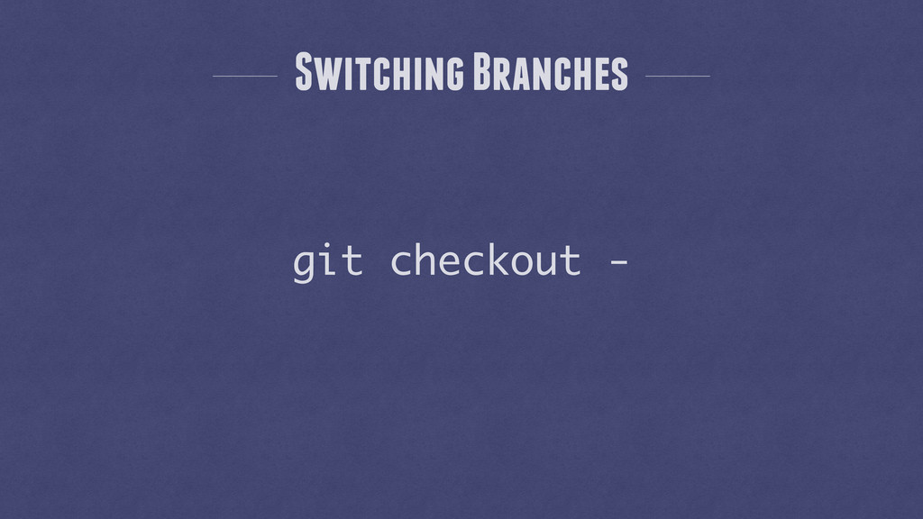 Switching Branches git checkout -