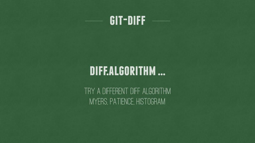 try a different diff algorithm git-diff diff.al...
