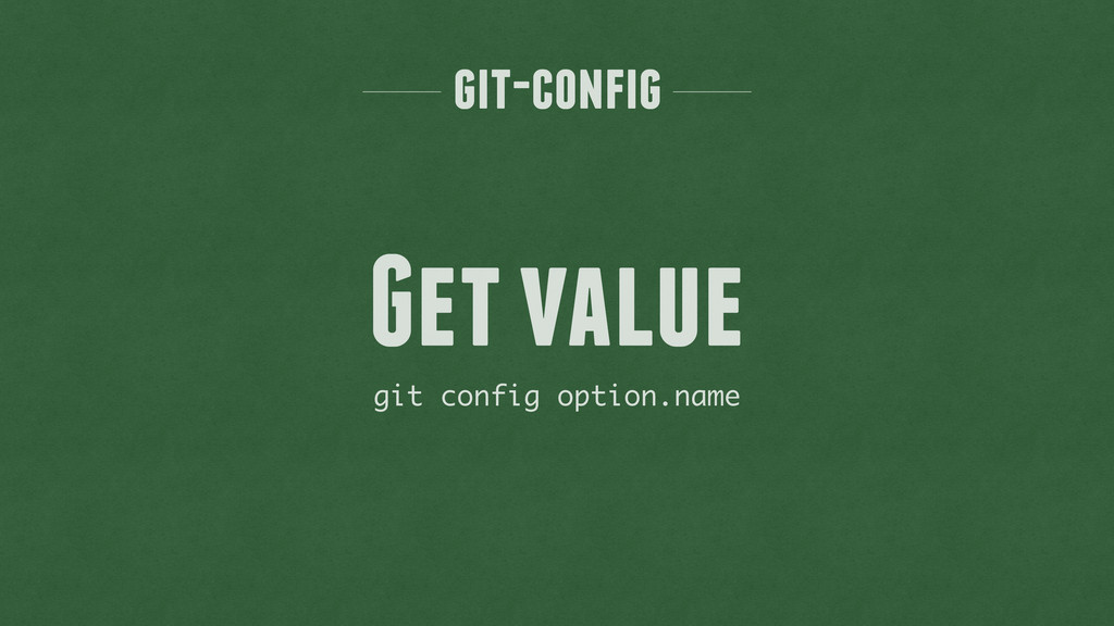 git-config git config option.name Get value