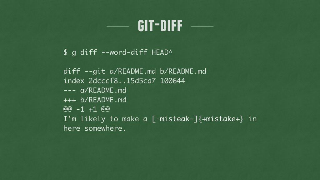 git-diff $ g diff --word-diff HEAD^ ! diff --gi...