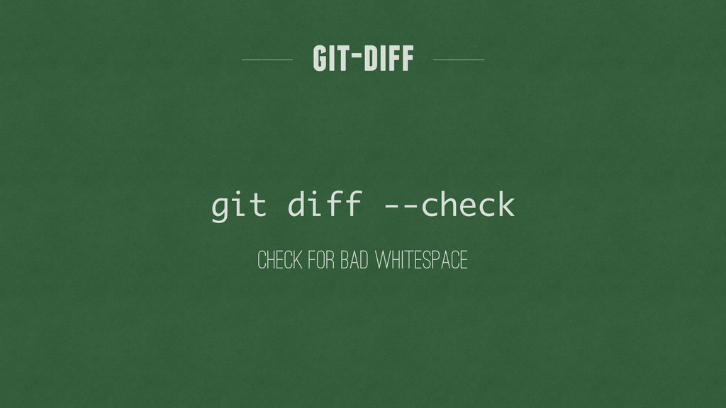 check for bad whitespace git-diff git diff --ch...