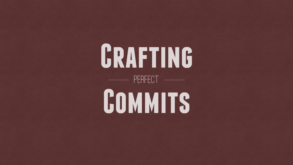 Crafting Commits perfect