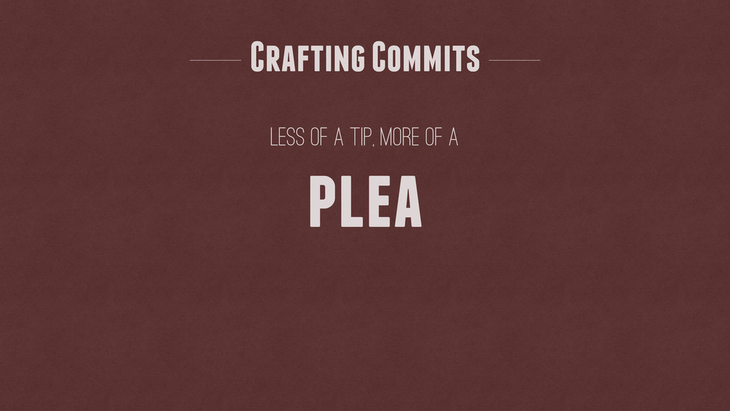 Less of a tip, more of a Crafting Commits plea