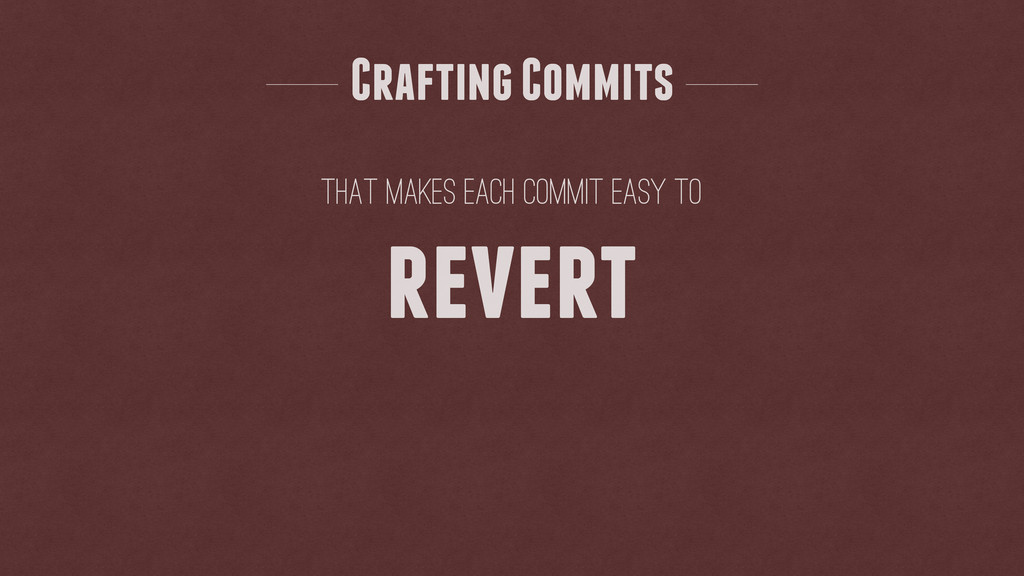 that makes each commit easy to Crafting Commits...