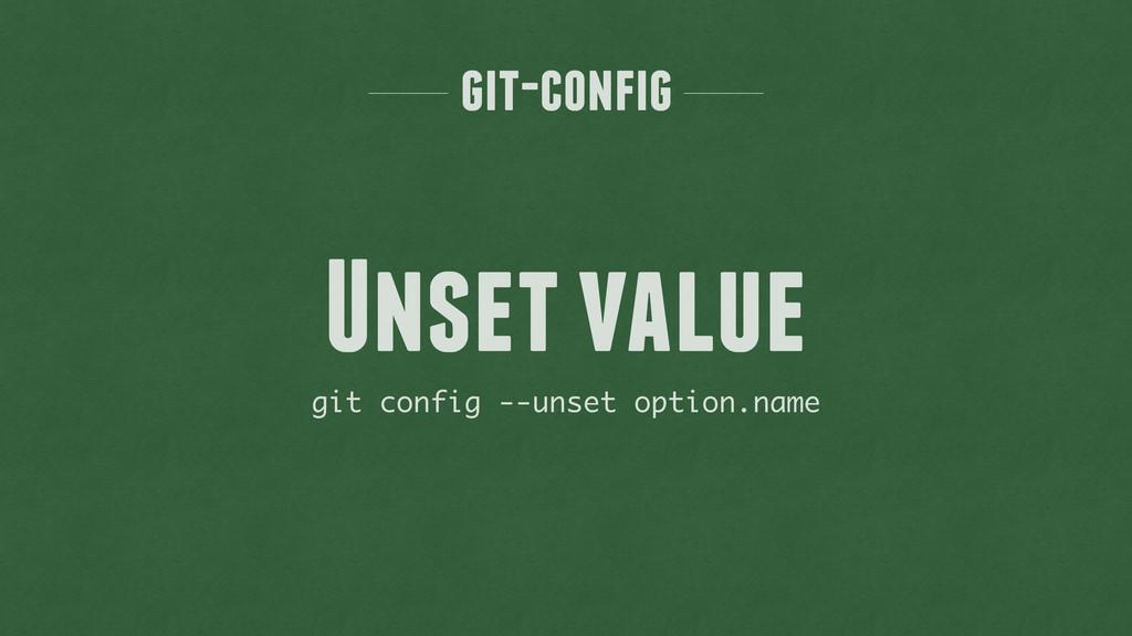 git-config git config --unset option.name Unset...
