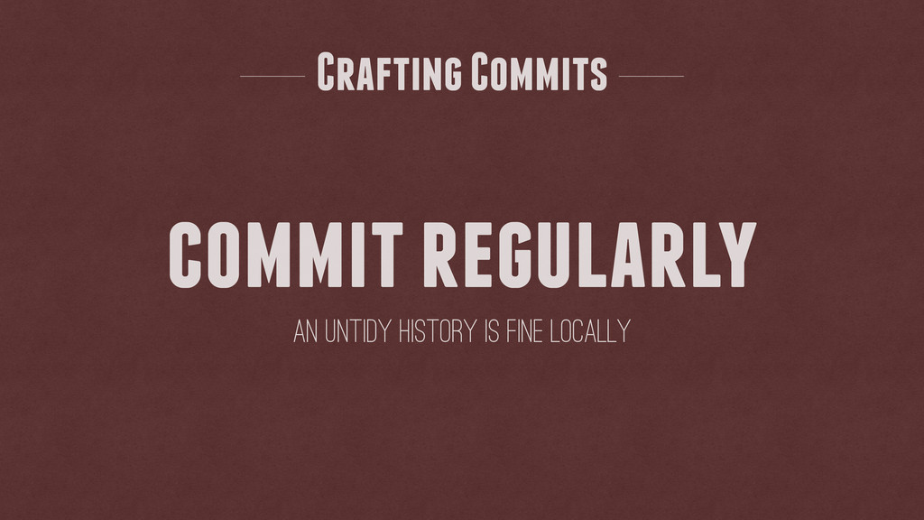 an untidy history is fine locally commit regula...