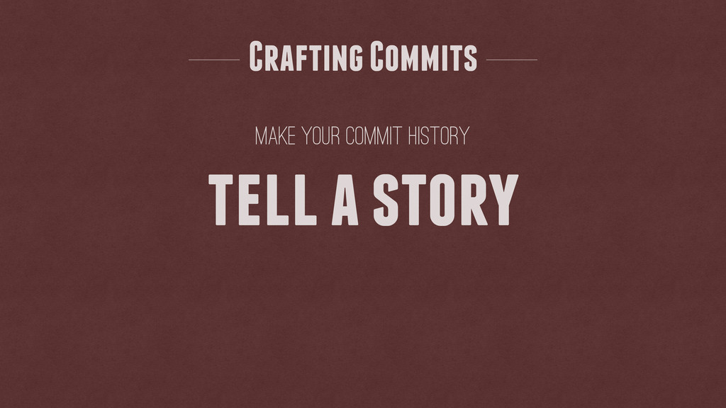 make your commit history Crafting Commits tell ...