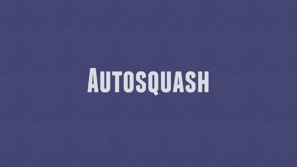 Autosquash