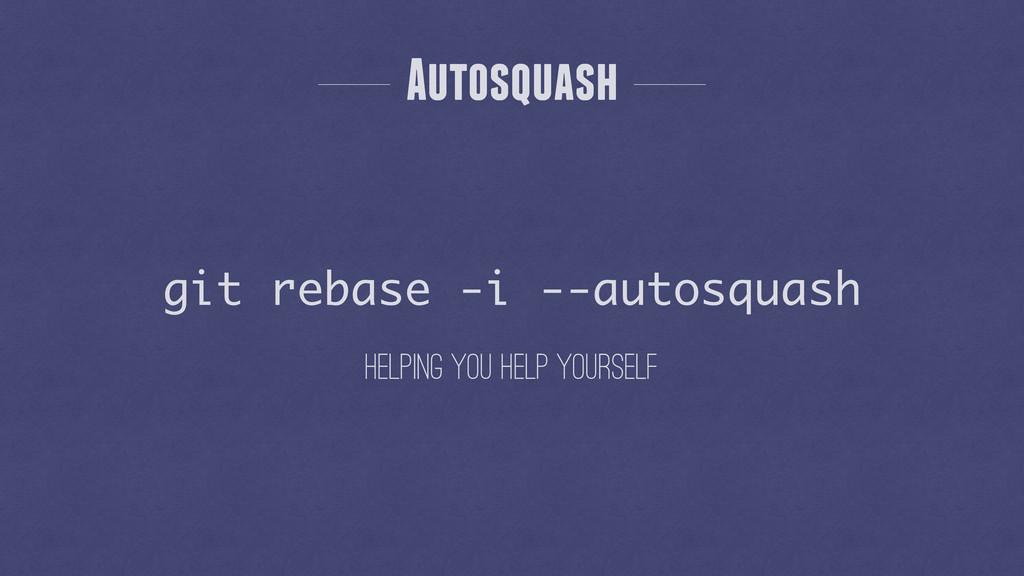 Autosquash helping you help yourself git rebase...