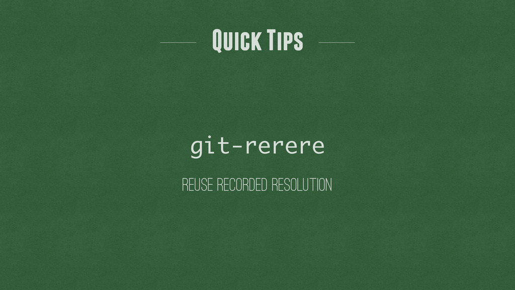 Quick Tips reuse recorded resolution git-rerere