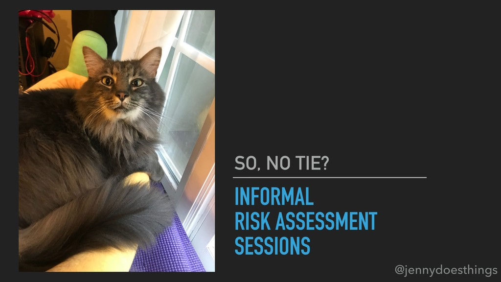 INFORMAL RISK ASSESSMENT SESSIONS SO, NO TIE? @...