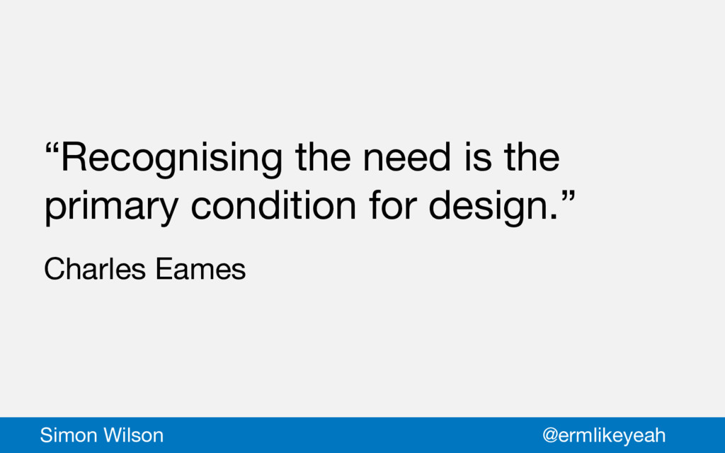 """""""Recognising the need is the primary condition ..."""