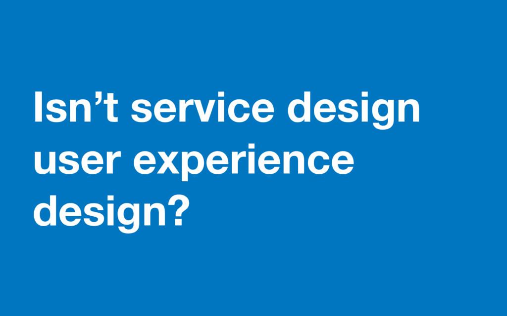 Isn't service design user experience design?