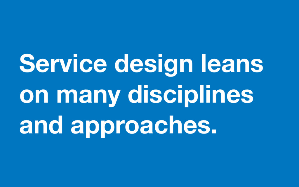 Service design leans on many disciplines and ap...