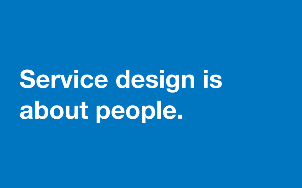 Service design is about people.