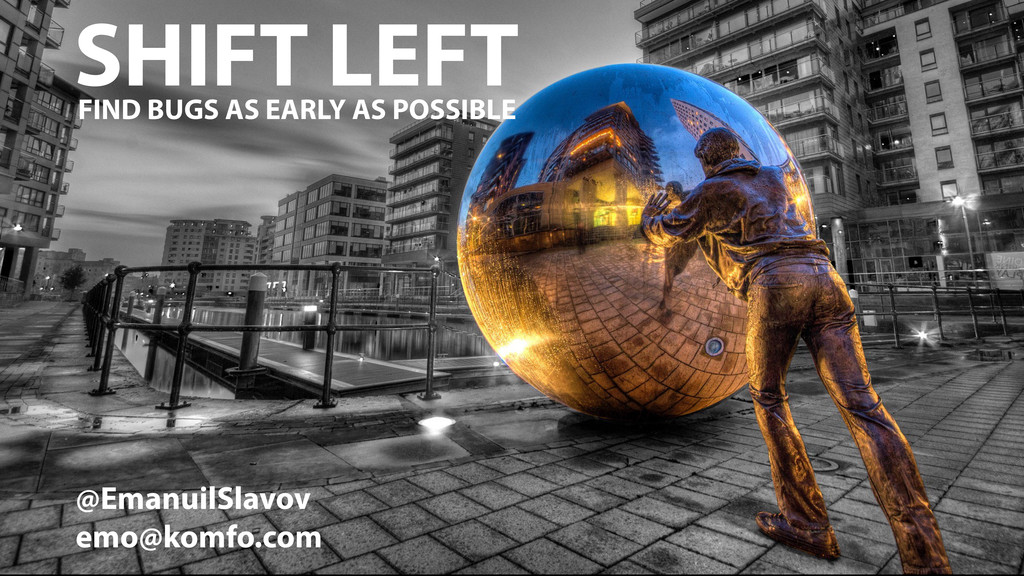 SHIFT LEFT FIND BUGS AS EARLY AS POSSIBLE @Eman...