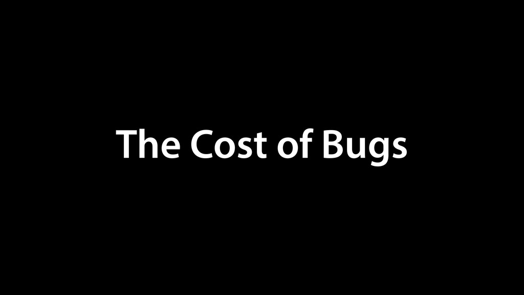 The Cost of Bugs