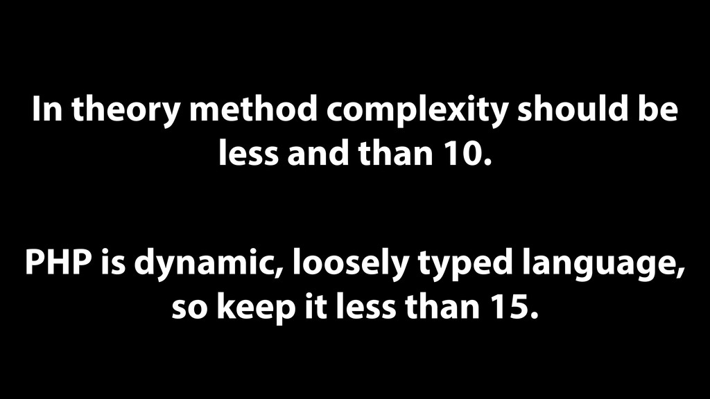 In theory method complexity should be less and ...