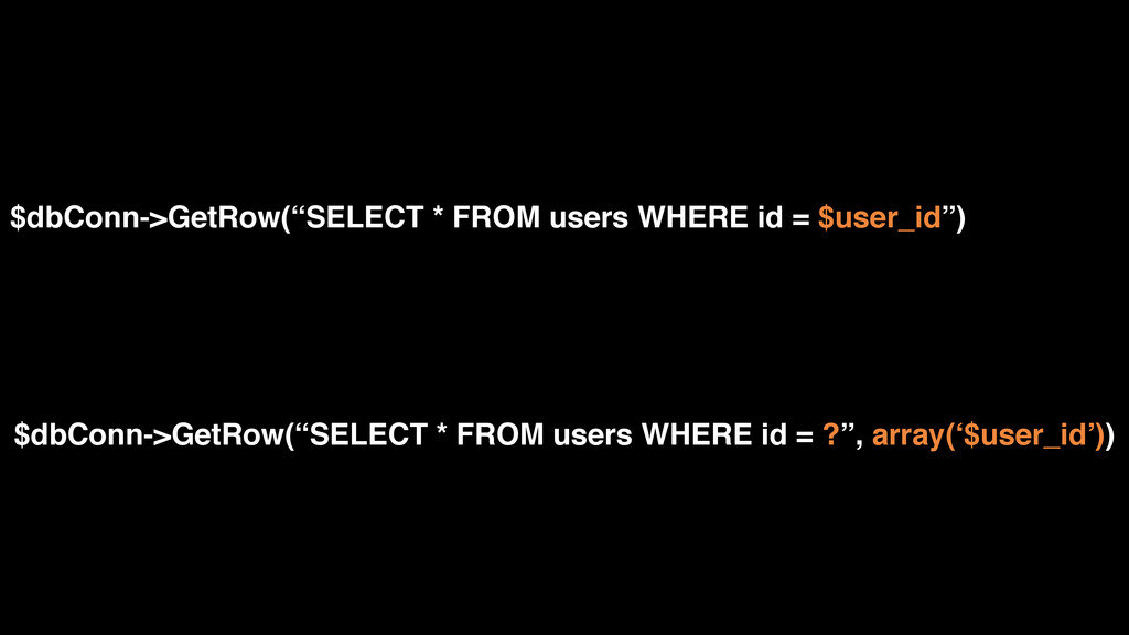"$dbConn->GetRow(""SELECT * FROM users WHERE id =..."