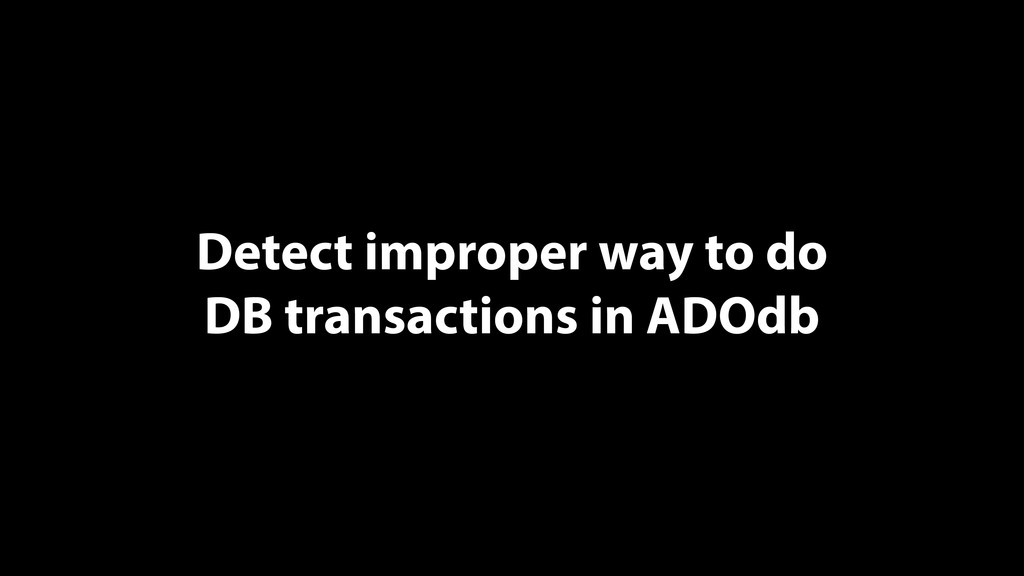 Detect improper way to do DB transactions in AD...