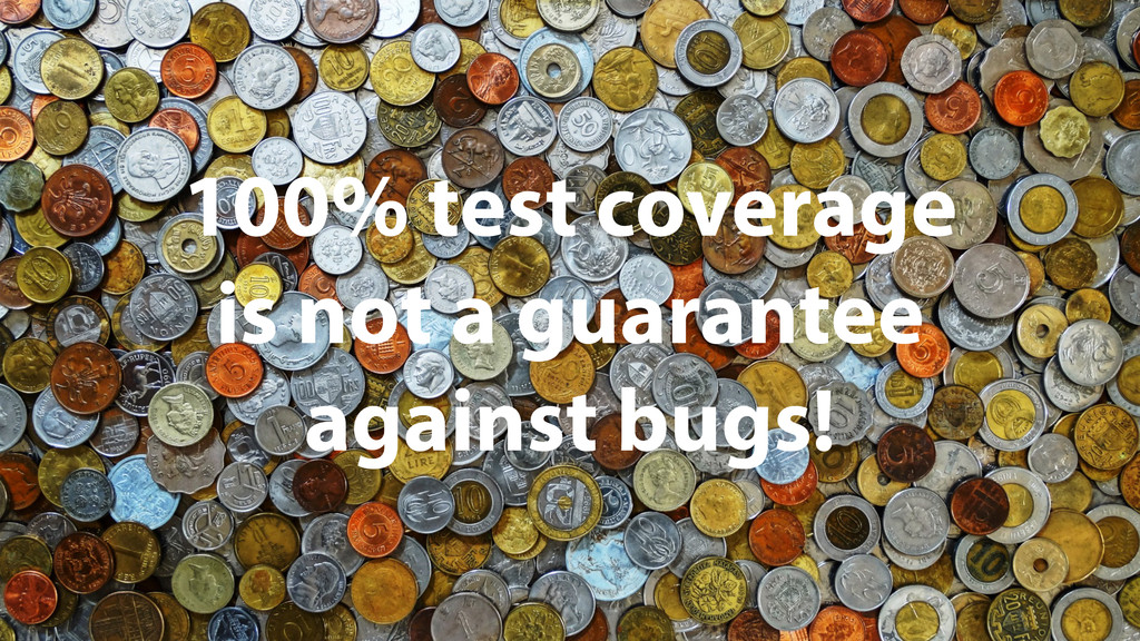 100% test coverage is not a guarantee against b...