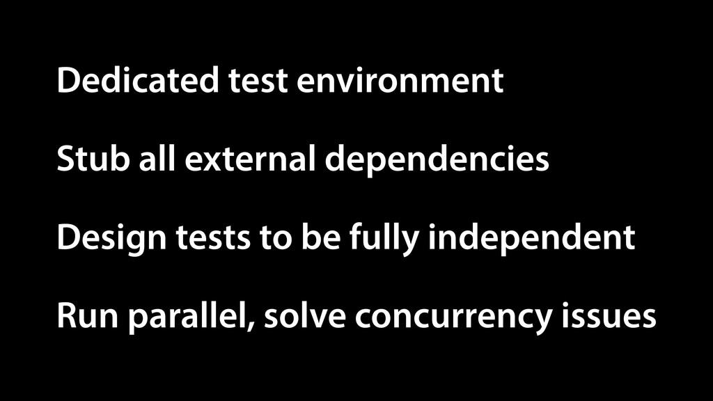 Dedicated test environment Stub all external de...