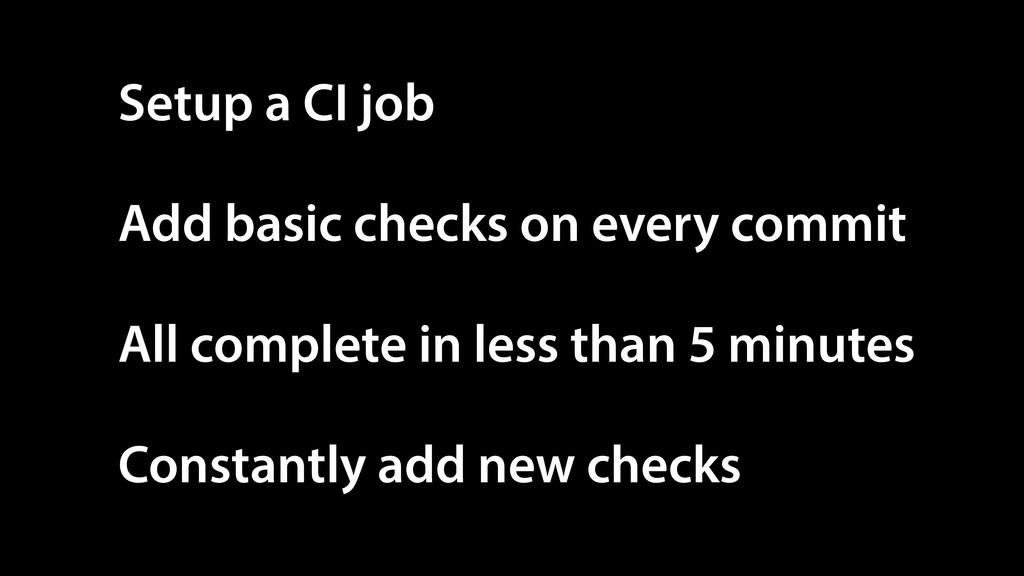 Setup a CI job Add basic checks on every commit...
