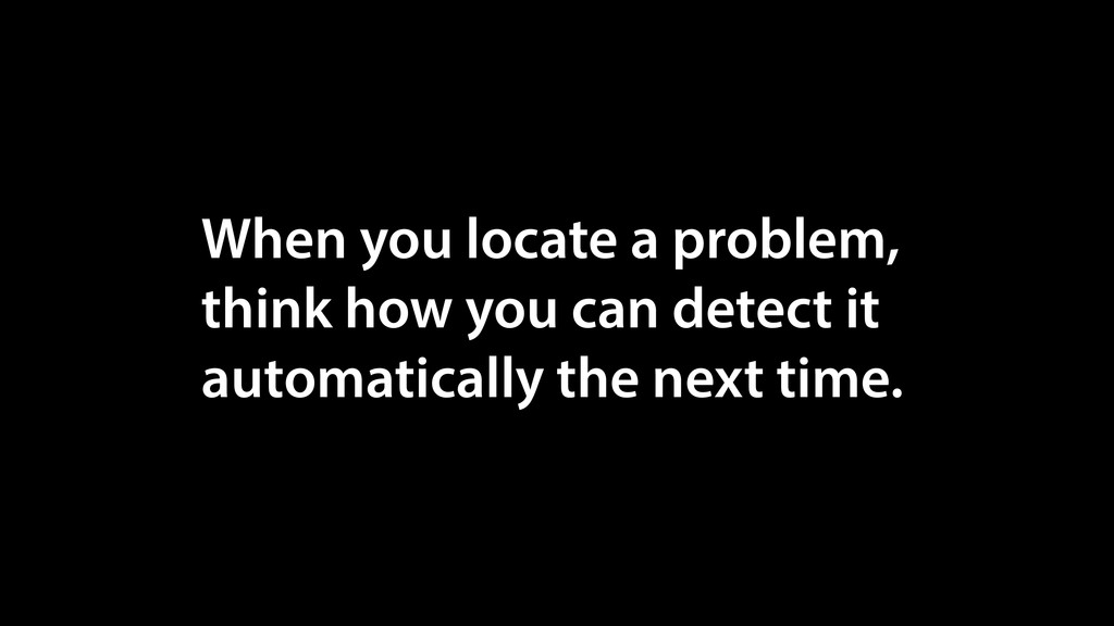 When you locate a problem, think how you can de...