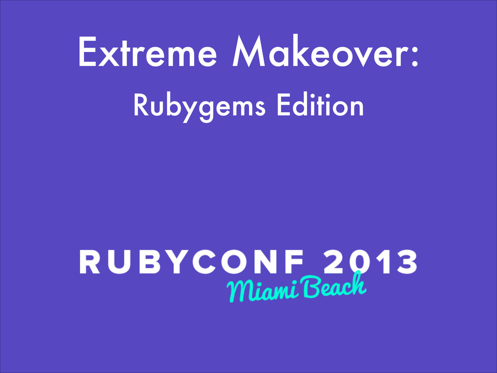 Extreme Makeover: Rubygems Edition