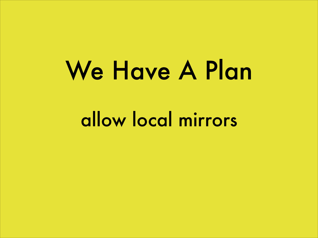 We Have A Plan allow local mirrors